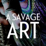 A Savage Art – exotic, erotic, explicit